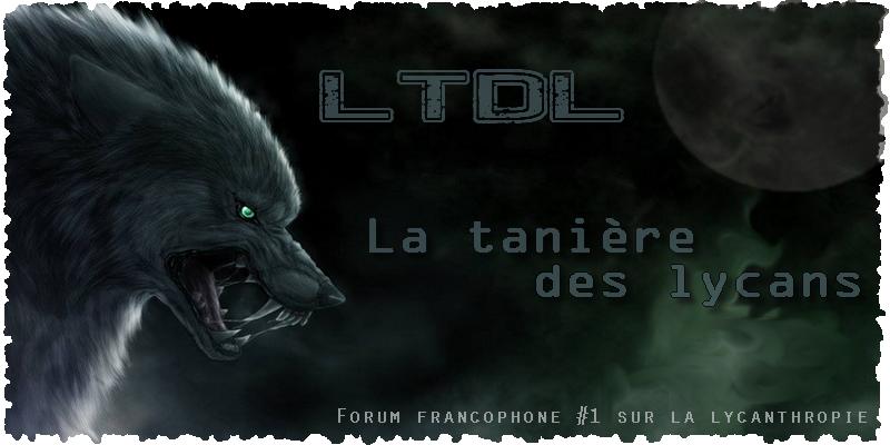 LTDL : La Tanière des Lycans Forum Index