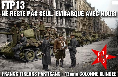 Francs-Tireurs Partisans - 13ème colonne Blindée - FTP13 Forum Index