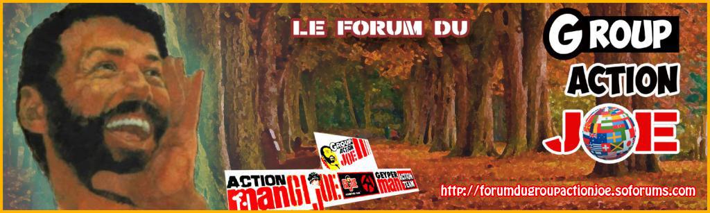 FORUM DU GROUP ACTION JOE Index du Forum