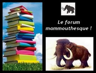 Le forum mammouthesque ! Forum Index