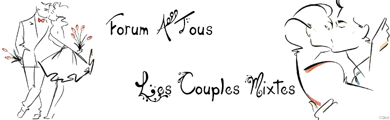 A TOUS LES COUPLES MIXTES Index du Forum