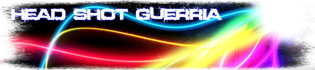 ● HEAD SHOT GUERRIA ● Index du Forum