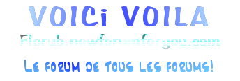 Voici Voila Index du Forum