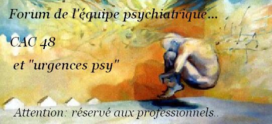 forum des urgences psy et du CAC 48 Index du Forum