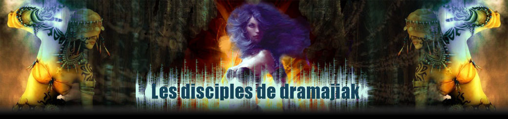 Les Disciples De Dramajiak Index du Forum