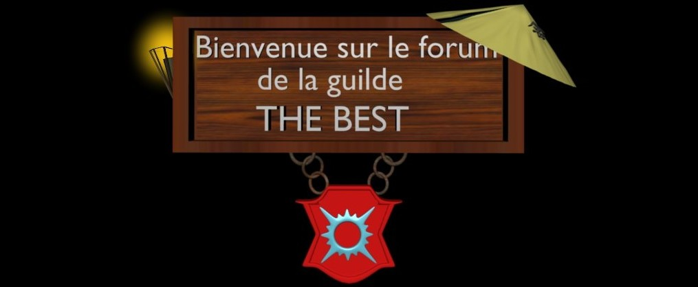 Forum de la guilde : The Best Forum Index