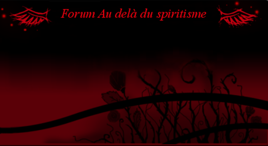 au delà du spiritisme Index du Forum