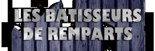 Les Bâtisseurs de Remparts ! Index du Forum