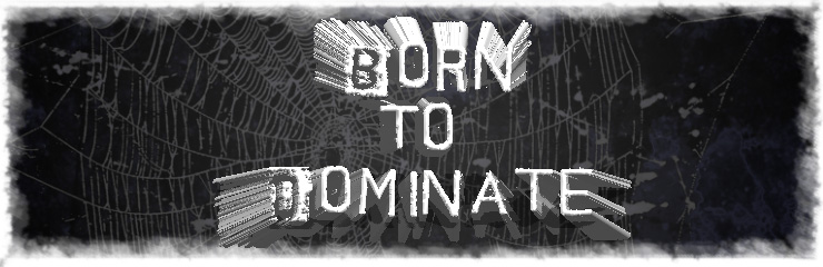 Born to Dominate revival  Forum Index