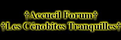 Les Cénobites Tranquilles Index du Forum
