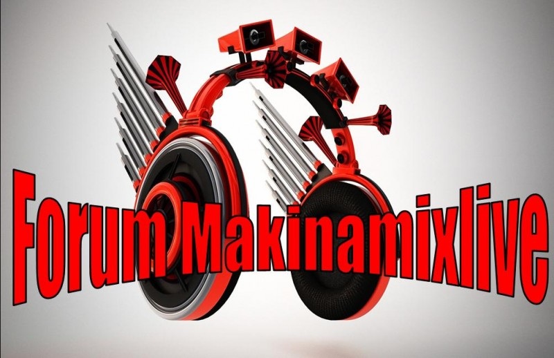 Forum Makinamixlive Index du Forum