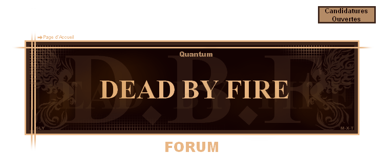 DEAD BY FIRE Index du Forum