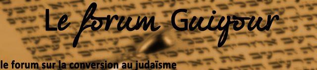 pour parler du guiyour, la conversion au judaïsme... Index du Forum