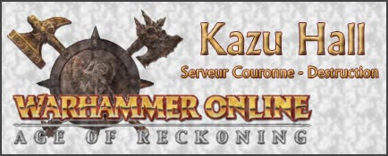 Kazu Hall - Guilde Warhammer Online Index du Forum