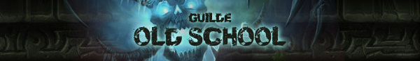 Guilde OLD SCHOOL Index du Forum