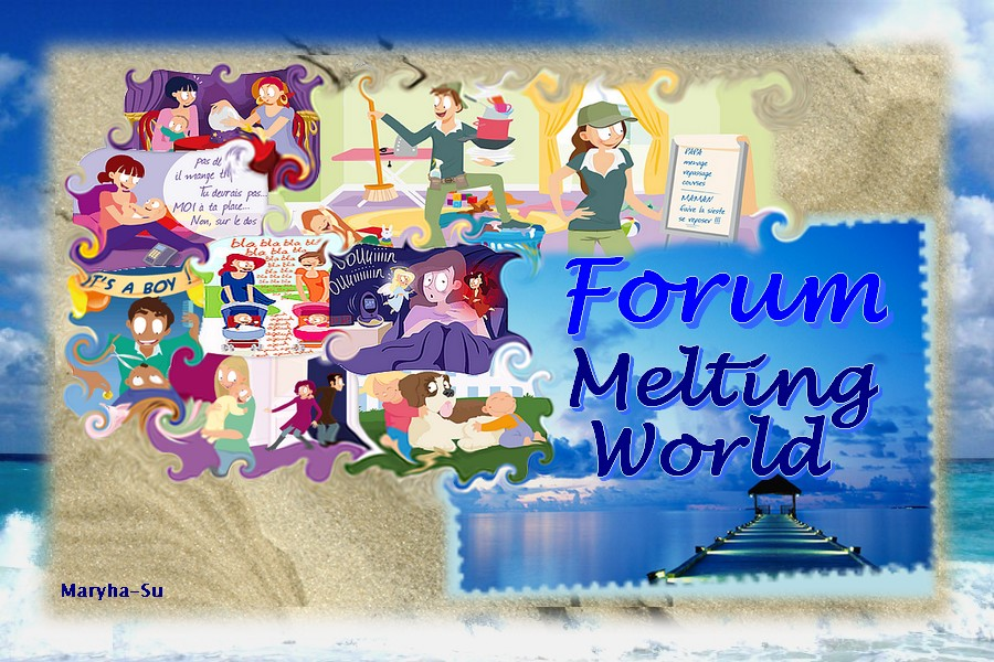 Forum Melting World Index du Forum
