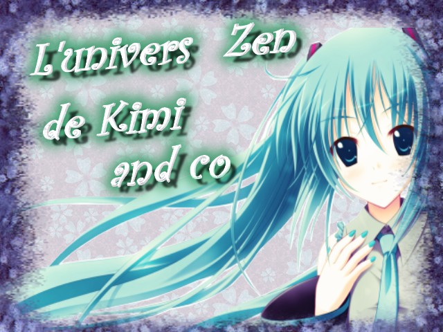 l'univers zen de Kimi and co Index du Forum