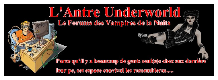 l'antre underworld Index du Forum
