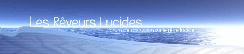 les rêveurs lucides Index du Forum