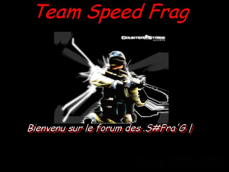 bienvenu sur le forum de la team S#Fra'G Index du Forum