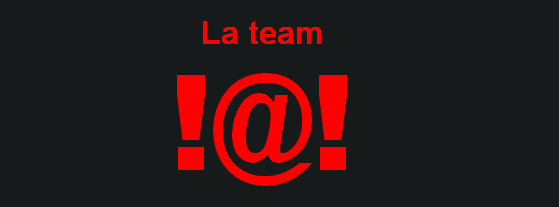la team !@! Index du Forum