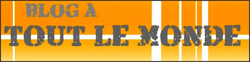 le blog à tout le monde dans le monde Index du Forum