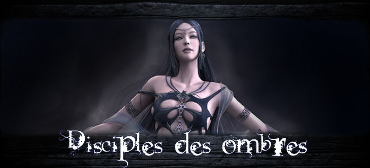 Disciples des Ombres Index du Forum