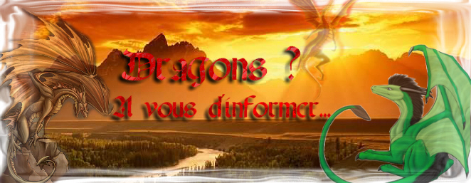 Dragons ? A vous d'informer... Index du Forum