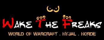 Wake The Freaks : Guilde Horde (Serveur Hyjal - World Of Warcraft, depuis mai 2007) Index du Forum