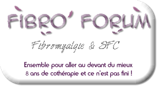 Fibro'Forum : le forum de la fibromyalgie et du SFC Index du Forum